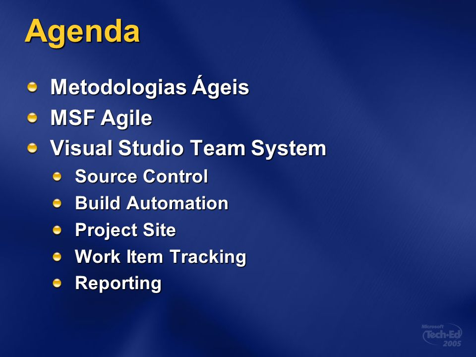 Agenda Metodologias Ágeis MSF Agile Visual Studio Team System Source Control Build Automation Project Site Work Item Tracking Reporting