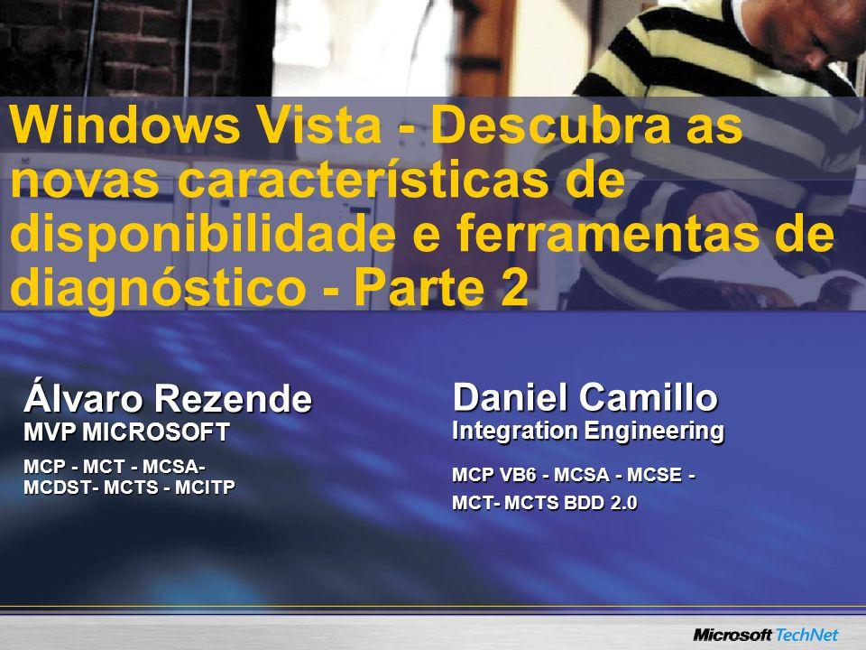 Álvaro Rezende MVP MICROSOFT MCP - MCT - MCSA- MCDST- MCTS - MCITP Windows Vista - Descubra as novas características de disponibilidade e ferramentas