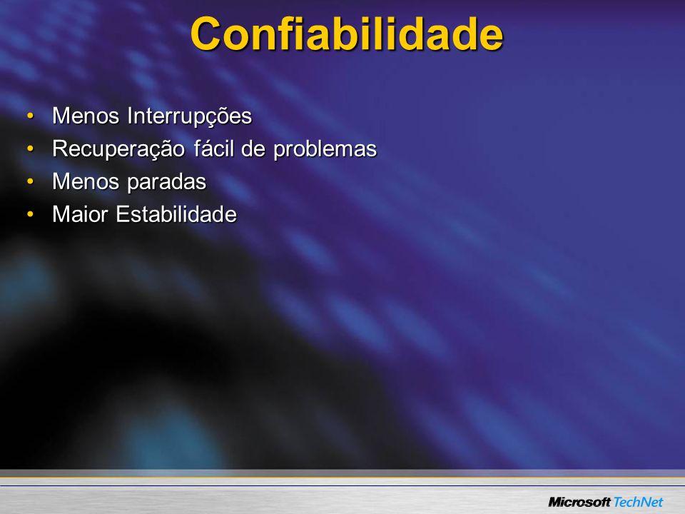 Confiabilidade Menos InterrupçõesMenos Interrupções Recuperação fácil de problemasRecuperação fácil de problemas Menos paradasMenos paradas Maior Esta