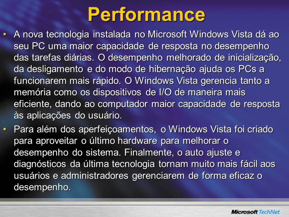 Performance A nova tecnologia instalada no Microsoft Windows Vista dá ao seu PC uma maior capacidade de resposta no desempenho das tarefas diárias. O