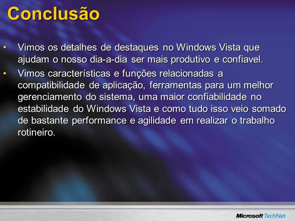 Conclusão Vimos os detalhes de destaques no Windows Vista que ajudam o nosso dia-a-dia ser mais produtivo e confiavel.Vimos os detalhes de destaques n