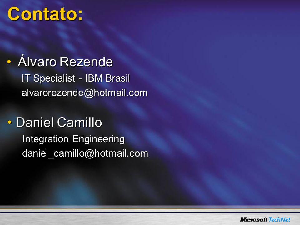Contato: Álvaro RezendeÁlvaro Rezende IT Specialist - IBM Brasil alvarorezende@hotmail.com Daniel Camillo Daniel Camillo Integration Engineering danie