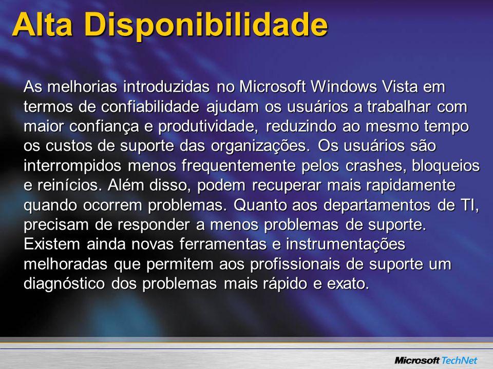 Alta Disponibilidade As melhorias introduzidas no Microsoft Windows Vista em termos de confiabilidade ajudam os usuários a trabalhar com maior confian
