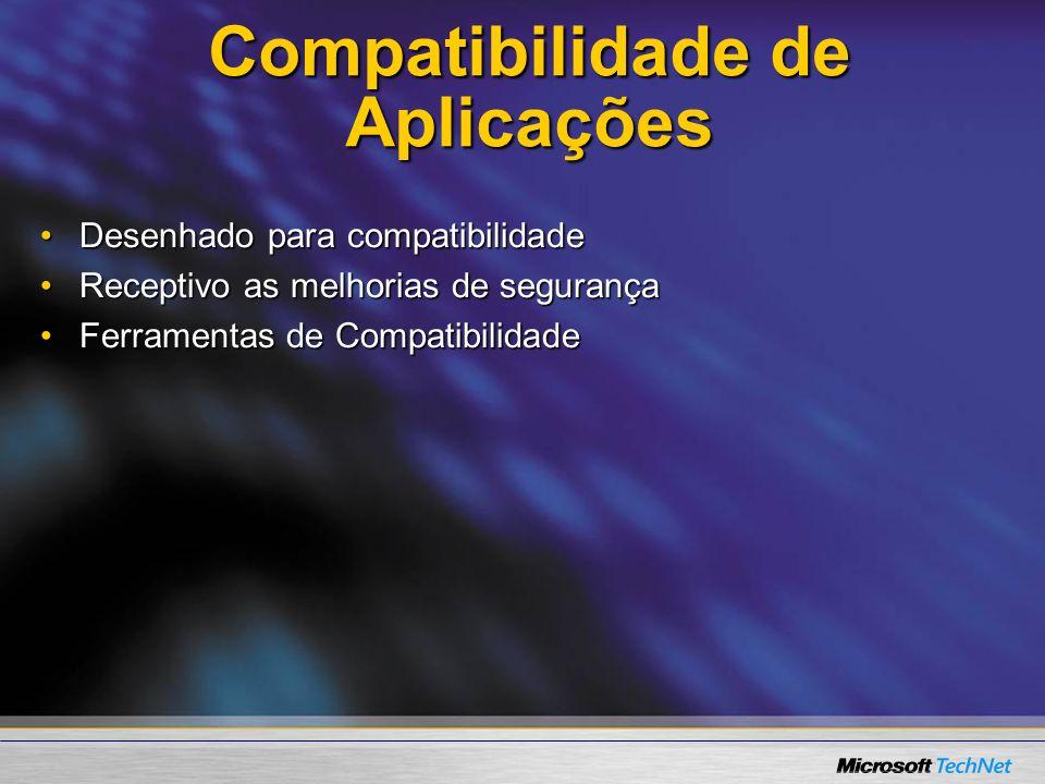 Compatibilidade de Aplicações Desenhado para compatibilidadeDesenhado para compatibilidade Receptivo as melhorias de segurançaReceptivo as melhorias d