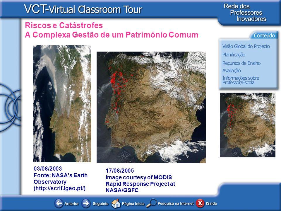 Riscos e Catástrofes A Complexa Gestão de um Património Comum 03/08/2003 Fonte: NASA's Earth Observatory (http://scrif.igeo.pt/) 17/08/2005 Image cour