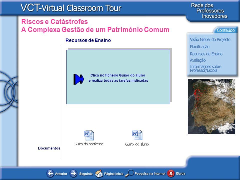 Riscos e Catástrofes A Complexa Gestão de um Património Comum Recursos de Ensino Documentos Clica no ficheiro Guião do aluno e realiza todas as tarefa