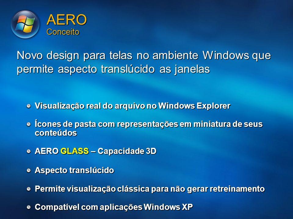 AERO Conceito Novo design para telas no ambiente Windows que permite aspecto translúcido as janelas Visualização real do arquivo no Windows Explorer Í