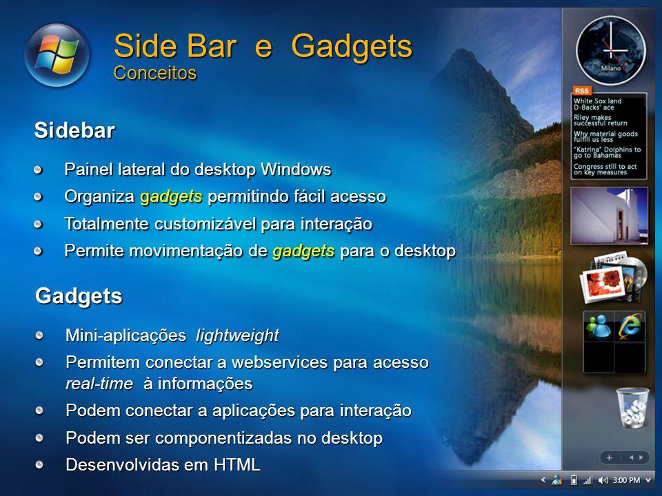 Side Bar e Gadgets Conceitos Painel lateral do desktop Windows Organiza gadgets permitindo fácil acesso Totalmente customizável para interação Permite