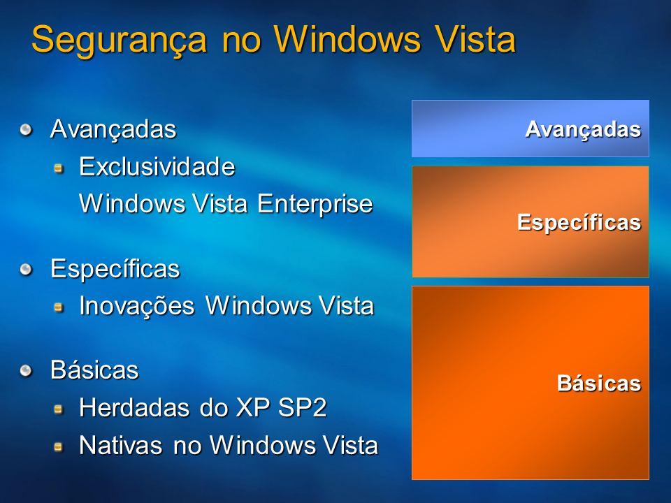 Segurança no Windows Vista Específicas Básicas Avançadas AvançadasExclusividade Windows Vista Enterprise Específicas Inovações Windows Vista Básicas H