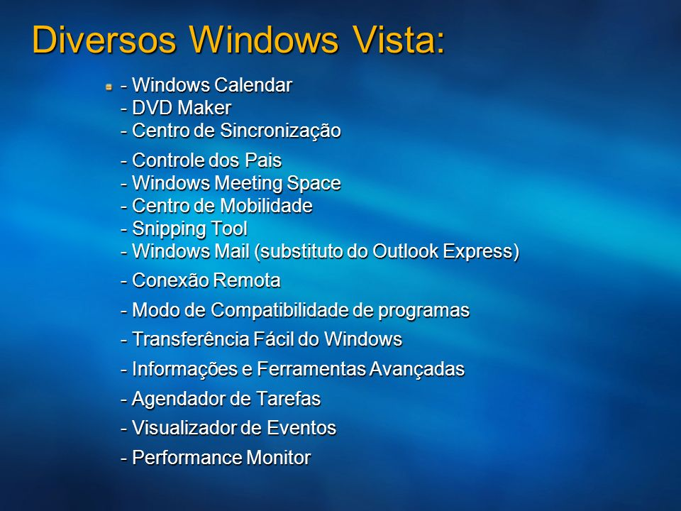 Diversos Windows Vista: - Windows Calendar - DVD Maker - Centro de Sincronização - Controle dos Pais - Windows Meeting Space - Centro de Mobilidade -