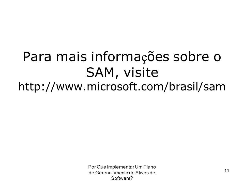 Por Que Implementar Um Plano de Gerenciamento de Ativos de Software? 11 Para mais informa ç ões sobre o SAM, visite http://www.microsoft.com/brasil/sa
