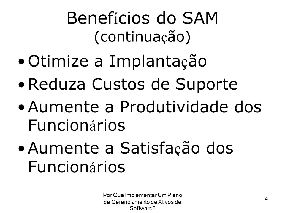 Por Que Implementar Um Plano de Gerenciamento de Ativos de Software? 4 Benef í cios do SAM (continua ç ão) Otimize a Implanta ç ão Reduza Custos de Su