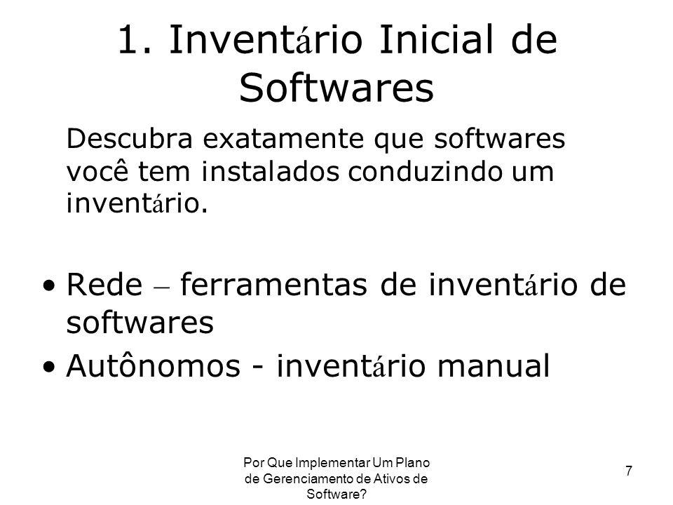 Por Que Implementar Um Plano de Gerenciamento de Ativos de Software? 7 1. Invent á rio Inicial de Softwares Descubra exatamente que softwares você tem