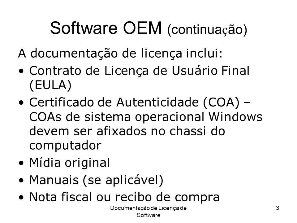 Documentação de Licença de Software 3 Software OEM (continua ç ão) A documentação de licença inclui: Contrato de Licença de Usuário Final (EULA) Certi
