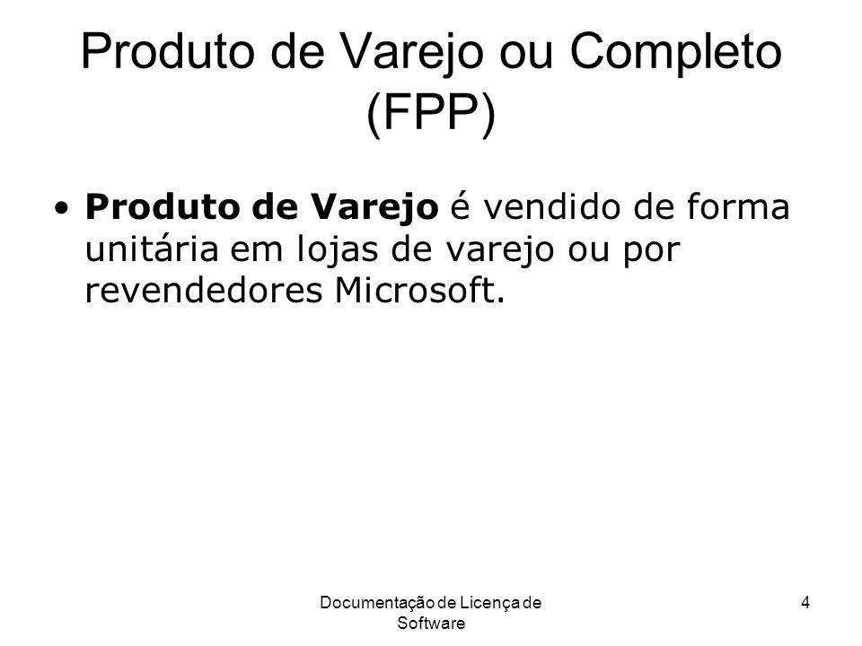 Documentação de Licença de Software 4 Produto de Varejo ou Completo (FPP) Produto de Varejo é vendido de forma unitária em lojas de varejo ou por reve