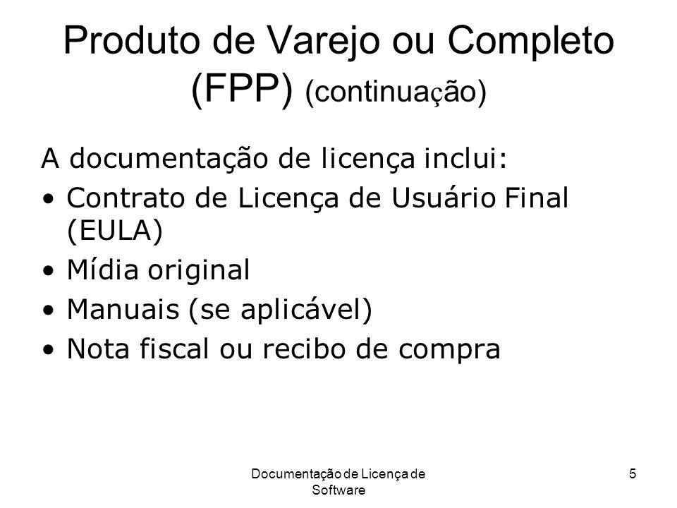 Documentação de Licença de Software 5 Produto de Varejo ou Completo (FPP) (continua ç ão) A documentação de licença inclui: Contrato de Licença de Usu