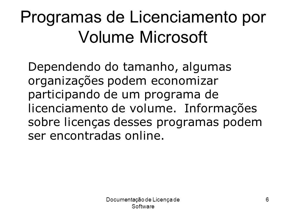 Documentação de Licença de Software 6 Programas de Licenciamento por Volume Microsoft Dependendo do tamanho, algumas organizações podem economizar par