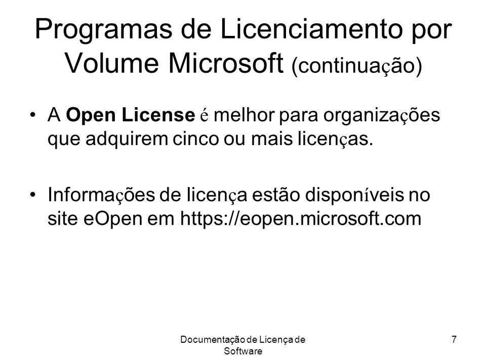 Documentação de Licença de Software 7 Programas de Licenciamento por Volume Microsoft (continua ç ão) A Open License é melhor para organiza ç ões que