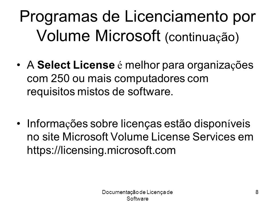 Documentação de Licença de Software 8 Programas de Licenciamento por Volume Microsoft (continua ç ão) A Select License é melhor para organiza ç ões co