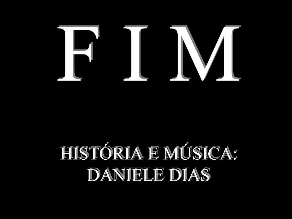 F I M HISTÓRIA E MÚSICA: DANIELE DIAS