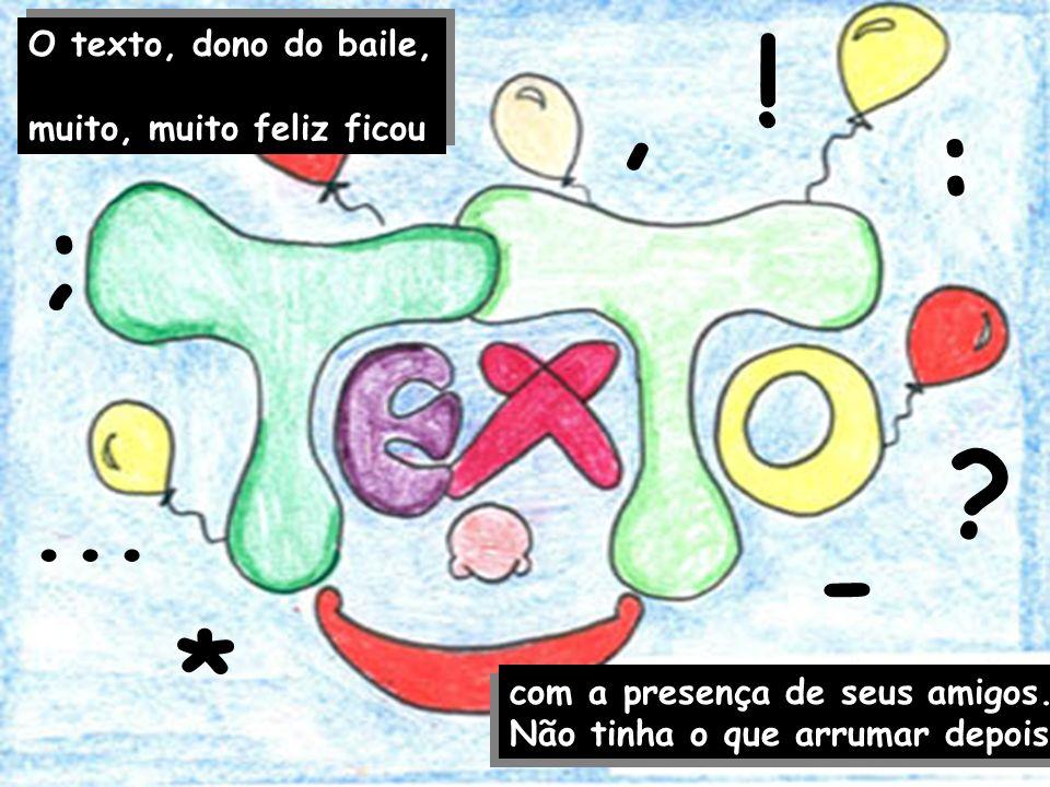 O texto, dono do baile, muito, muito feliz ficou O texto, dono do baile, muito, muito feliz ficou com a presença de seus amigos.