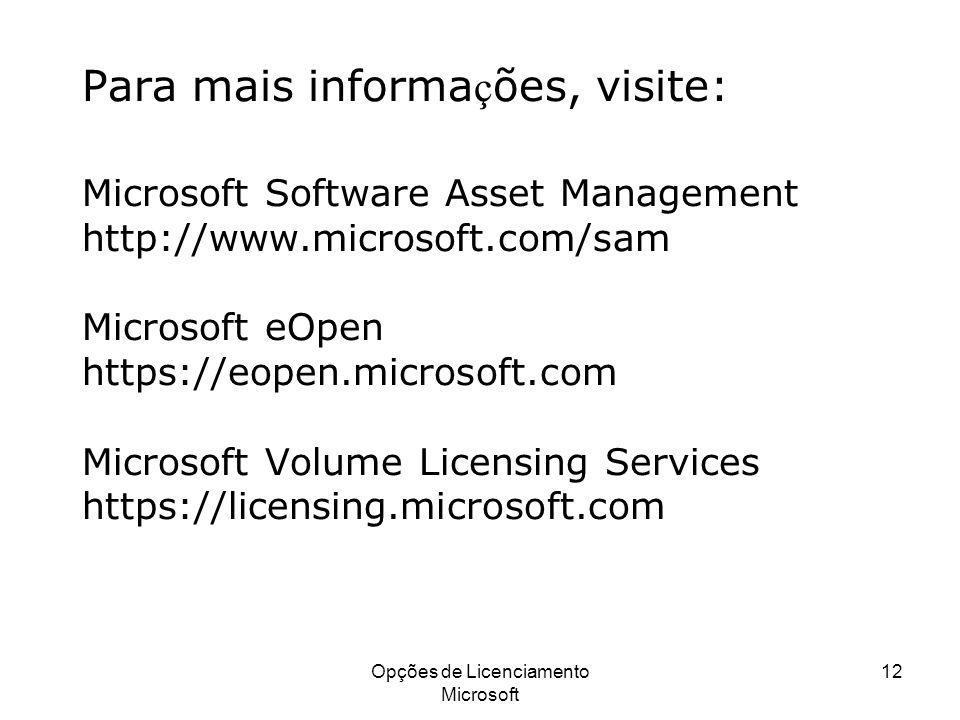 Opções de Licenciamento Microsoft 12 Para mais informa ç ões, visite: Microsoft Software Asset Management http://www.microsoft.com/sam Microsoft eOpen