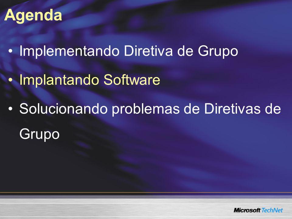 Agenda Implementando Diretiva de Grupo Implantando Software Solucionando problemas de Diretivas de Grupo