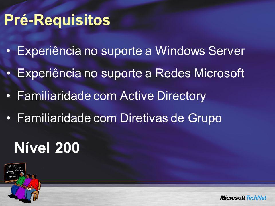 Pré-Requisitos Nível 200 Experiência no suporte a Windows Server Experiência no suporte a Redes Microsoft Familiaridade com Active Directory Familiari