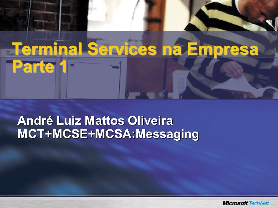 André Luiz Mattos Oliveira MCT+MCSE+MCSA:Messaging Terminal Services na Empresa Parte 1
