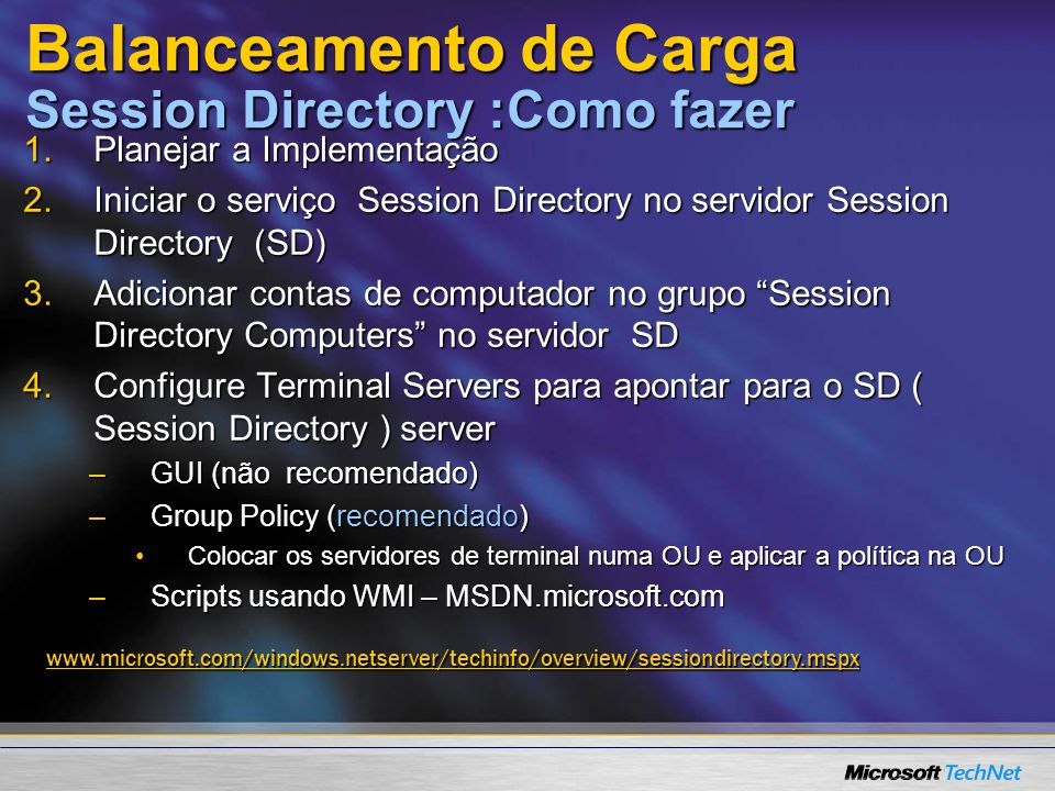 www.microsoft.com/windows.netserver/techinfo/overview/sessiondirectory.mspx Balanceamento de Carga Session Directory :Como fazer 1.Planejar a Implemen