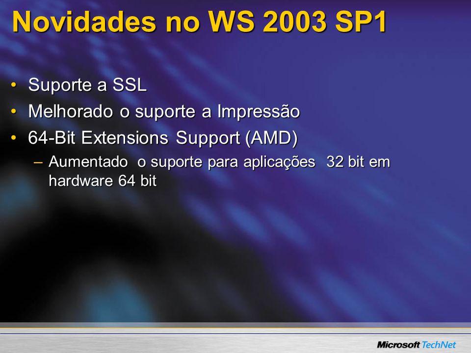 Novidades no WS 2003 SP1 Suporte a SSLSuporte a SSL Melhorado o suporte a ImpressãoMelhorado o suporte a Impressão 64-Bit Extensions Support (AMD)64-Bit Extensions Support (AMD) –Aumentado o suporte para aplicações 32 bit em hardware 64 bit