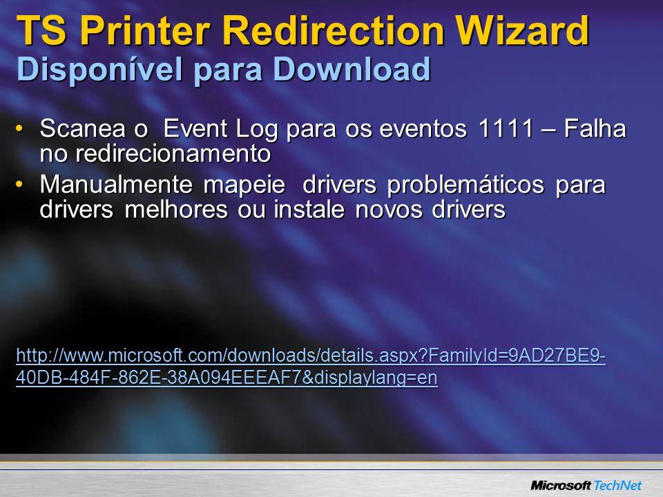TS Printer Redirection Wizard Disponível para Download Scanea o Event Log para os eventos 1111 – Falha no redirecionamentoScanea o Event Log para os eventos 1111 – Falha no redirecionamento Manualmente mapeie drivers problemáticos para drivers melhores ou instale novos driversManualmente mapeie drivers problemáticos para drivers melhores ou instale novos drivers http://www.microsoft.com/downloads/details.aspx?FamilyId=9AD27BE9- 40DB-484F-862E-38A094EEEAF7&displaylang=en