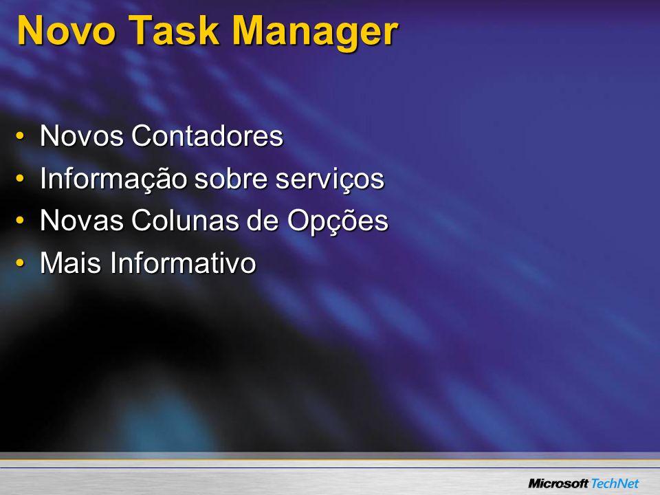 Novo Task Manager Novos ContadoresNovos Contadores Informação sobre serviçosInformação sobre serviços Novas Colunas de OpçõesNovas Colunas de Opções M