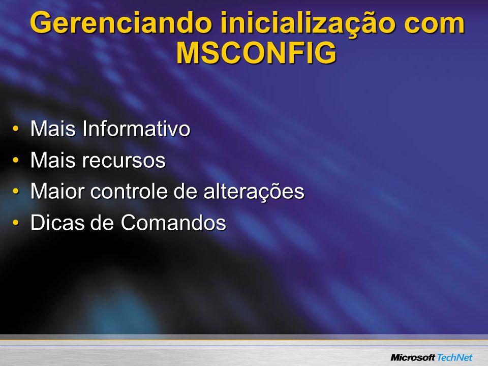 Gerenciando inicialização com MSCONFIG Mais InformativoMais Informativo Mais recursosMais recursos Maior controle de alteraçõesMaior controle de alter