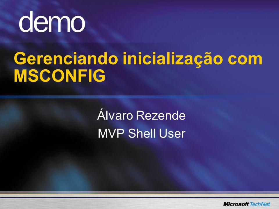 Gerenciando inicialização com MSCONFIG Álvaro Rezende MVP Shell User
