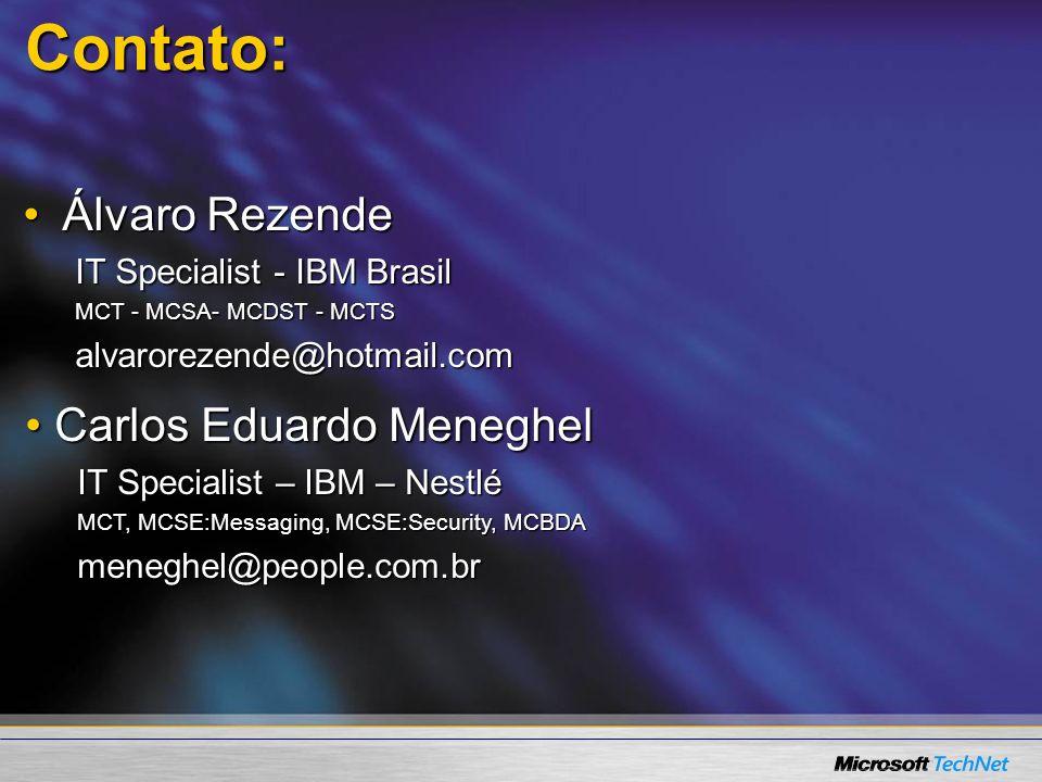 Contato: Álvaro RezendeÁlvaro Rezende IT Specialist - IBM Brasil MCT - MCSA- MCDST - MCTS alvarorezende@hotmail.com Carlos Eduardo Meneghel Carlos Edu