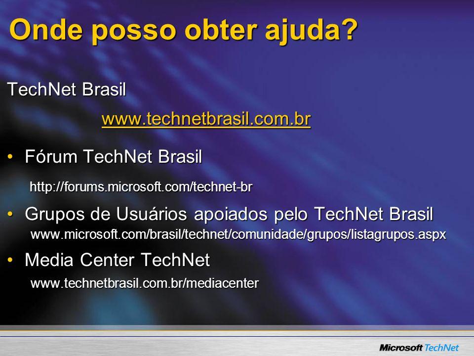 Onde posso obter ajuda? TechNet Brasil www.technetbrasil.com.br Fórum TechNet BrasilFórum TechNet Brasil http://forums.microsoft.com/technet-br http:/