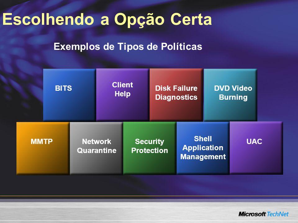 Escolhendo a Opção Certa Exemplos de Tipos de Políticas BITS Client Help Disk Failure Diagnostics DVD Video Burning MMTPNetwork Quarantine Security Pr