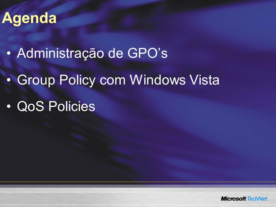 Administração de GPOs Group Policy com Windows Vista QoS Policies Agenda