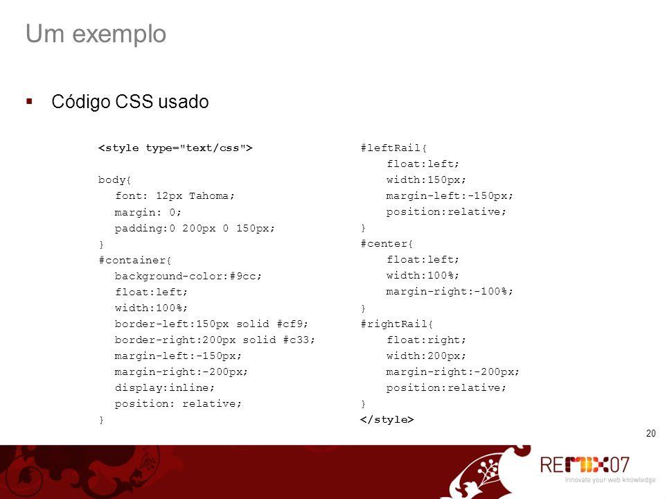 20 Um exemplo Código CSS usado body{ font: 12px Tahoma; margin: 0; padding:0 200px 0 150px; } #container{ background-color:#9cc; float:left; width:100