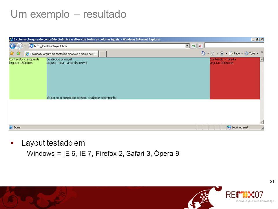 21 Um exemplo – resultado Layout testado em Windows = IE 6, IE 7, Firefox 2, Safari 3, Ópera 9
