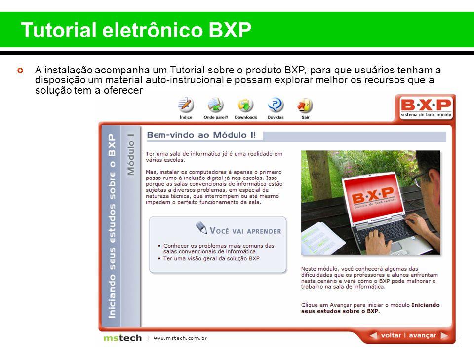 Tutorial eletrônico BXP A instalação acompanha um Tutorial sobre o produto BXP, para que usuários tenham a disposição um material auto-instrucional e