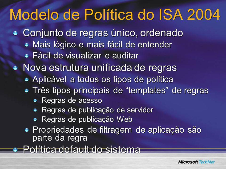 Modelo de Política do ISA 2004 Conjunto de regras único, ordenado Mais lógico e mais fácil de entender Fácil de visualizar e auditar Nova estrutura un