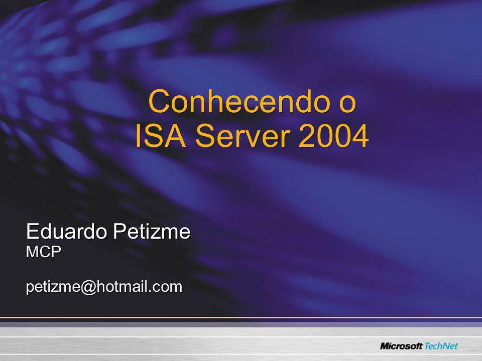 Conhecendo o ISA Server 2004 Eduardo Petizme MCPpetizme@hotmail.com