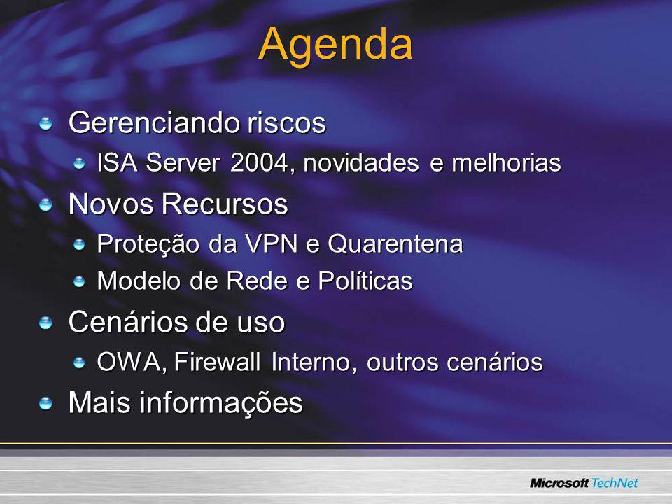 Agenda Gerenciando riscos ISA Server 2004, novidades e melhorias Novos Recursos Proteção da VPN e Quarentena Modelo de Rede e Políticas Cenários de us