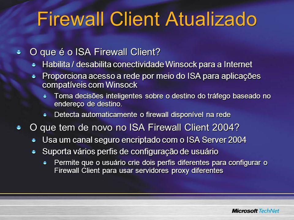 Firewall Client Atualizado O que é o ISA Firewall Client? Habilita / desabilita conectividade Winsock para a Internet Proporciona acesso a rede por me
