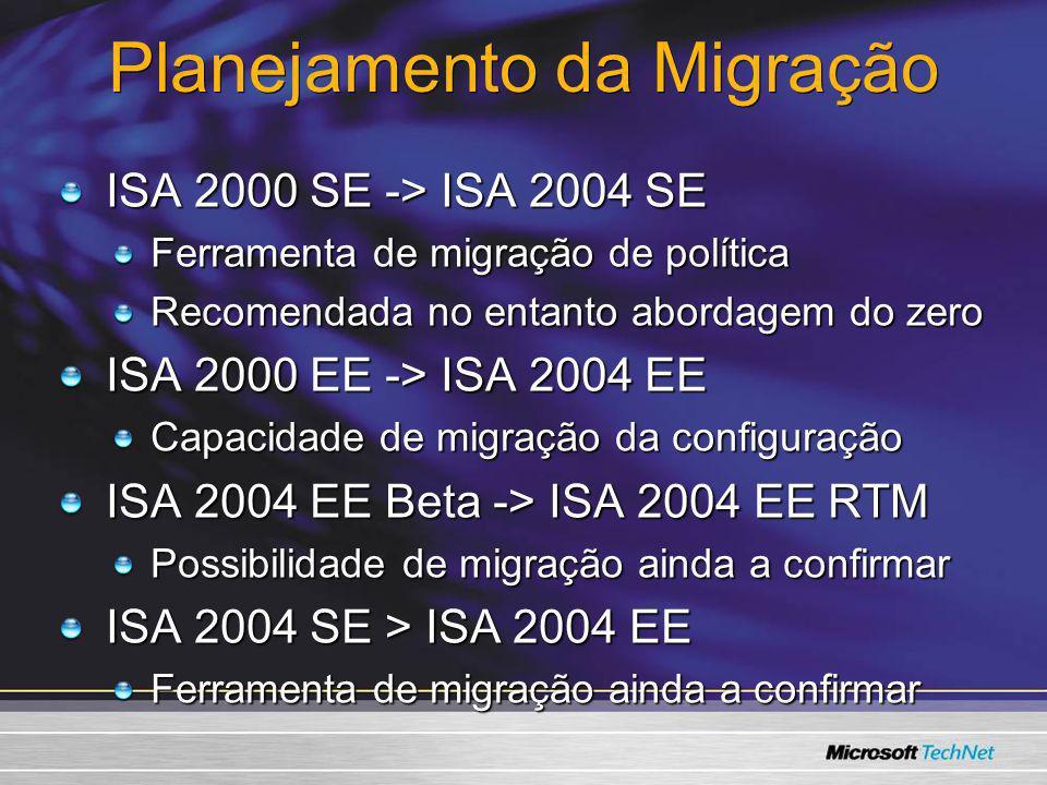 Planejamento da Migração ISA 2000 SE -> ISA 2004 SE Ferramenta de migração de política Recomendada no entanto abordagem do zero ISA 2000 EE -> ISA 200