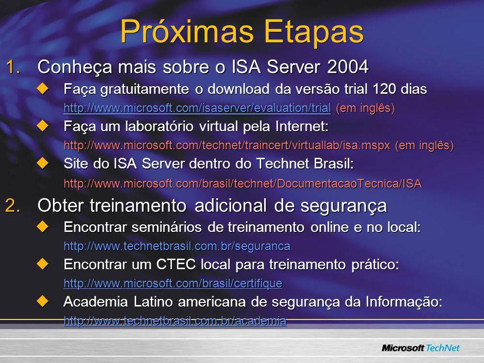 Próximas Etapas 1.Conheça mais sobre o ISA Server 2004 Faça gratuitamente o download da versão trial 120 dias Faça gratuitamente o download da versão