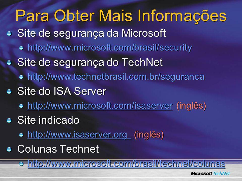 Para Obter Mais Informações Site de segurança da Microsoft http://www.microsoft.com/brasil/security Site de segurança do TechNet http://www.technetbra