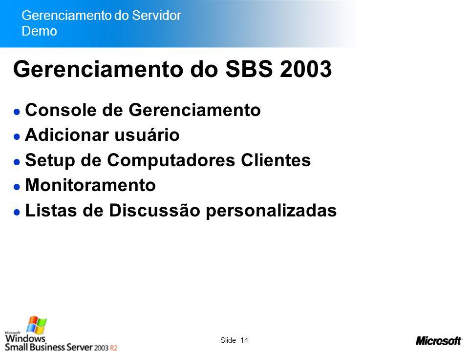 Slide 14 Gerenciamento do Servidor Demo Gerenciamento do SBS 2003 Console de Gerenciamento Adicionar usuário Setup de Computadores Clientes Monitorame